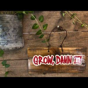 "Home Decor Wall Hanging Sign ""Grow, Damn It"""